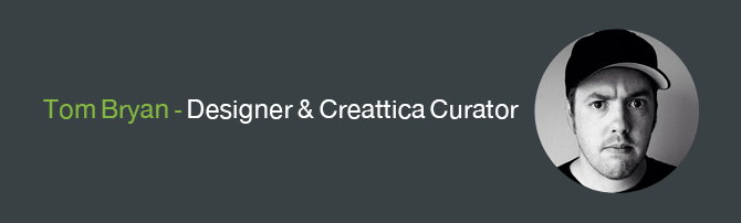 Tom Bryan - Designer & Creattica Curator